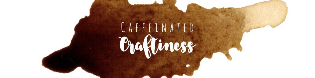 Caffeinated Craftiness