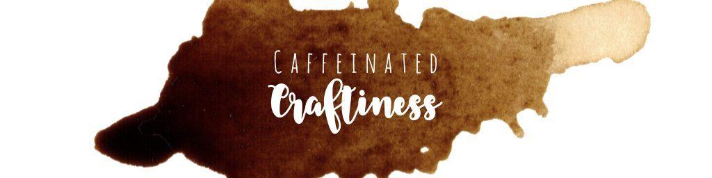 Caffeinated Craftiness